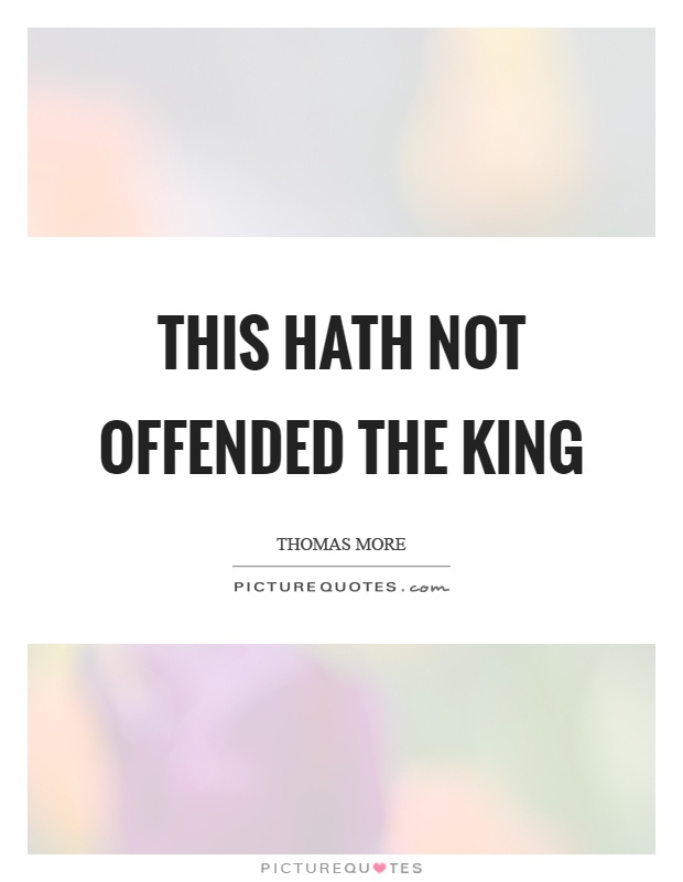 This hath not offended the king Picture Quote #1
