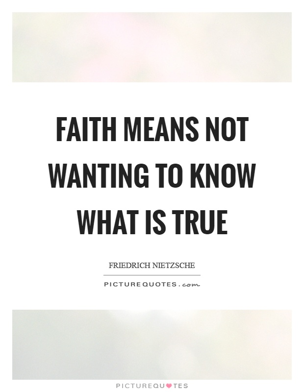 Faith means not wanting to know what is true Picture Quote #1
