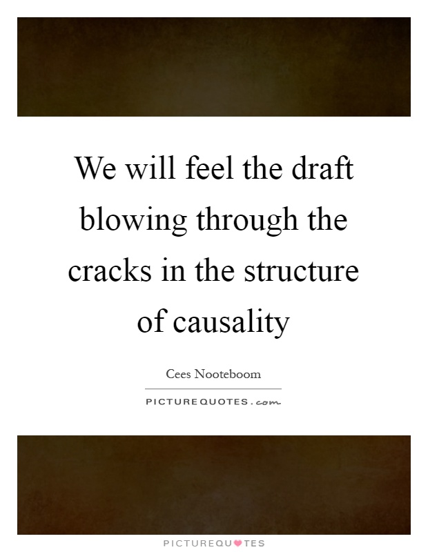 We will feel the draft blowing through the cracks in the structure of causality Picture Quote #1