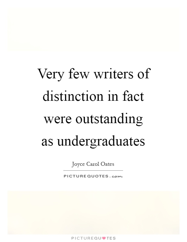 Very few writers of distinction in fact were outstanding as undergraduates Picture Quote #1