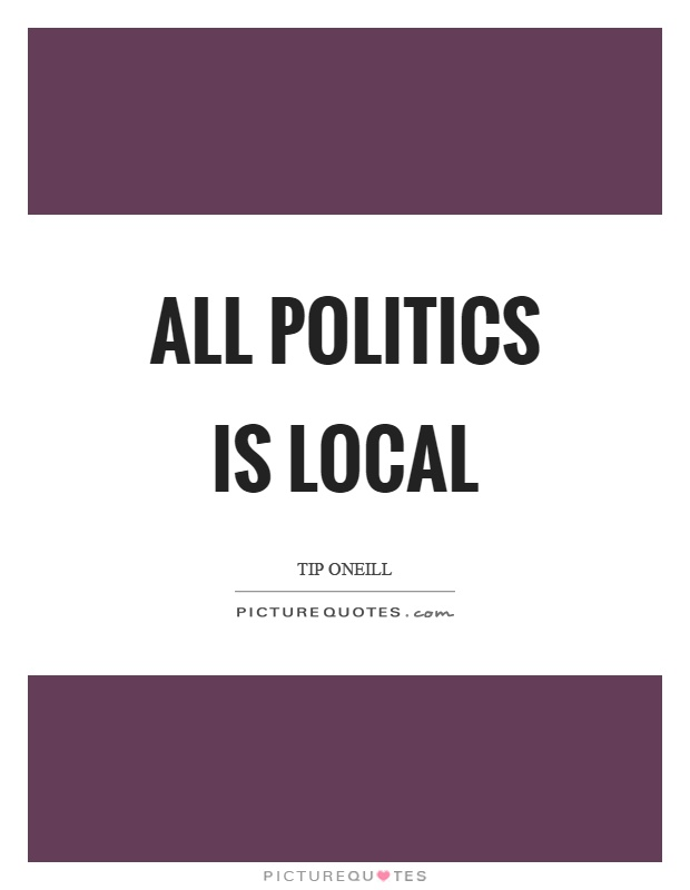 All politics is local Picture Quote #1