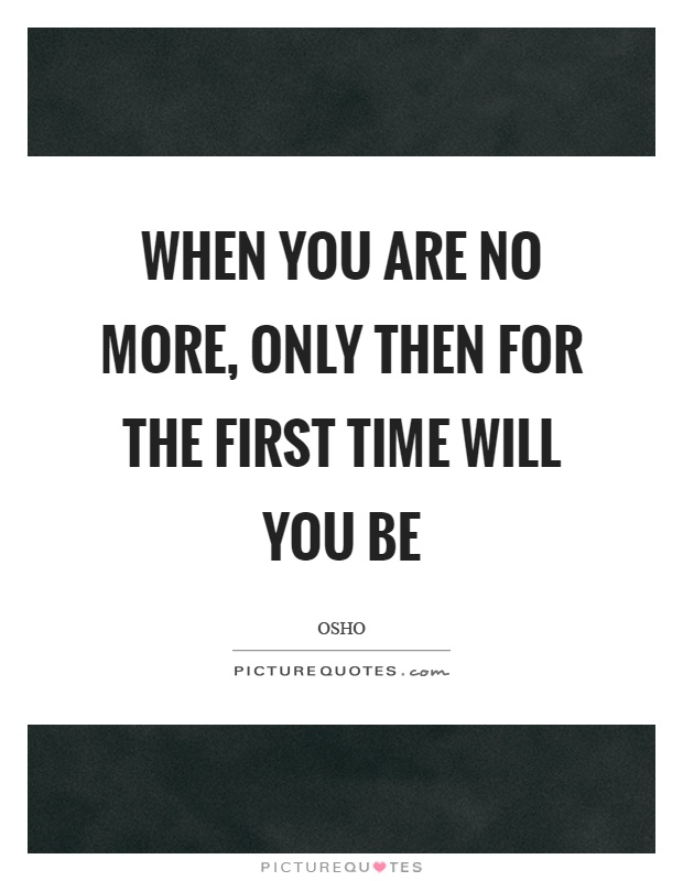 When you are no more, only then for the first time will you be Picture Quote #1