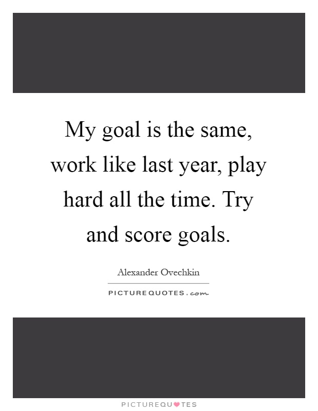 My Goal Is The Same Work Like Last Year Play Hard All The