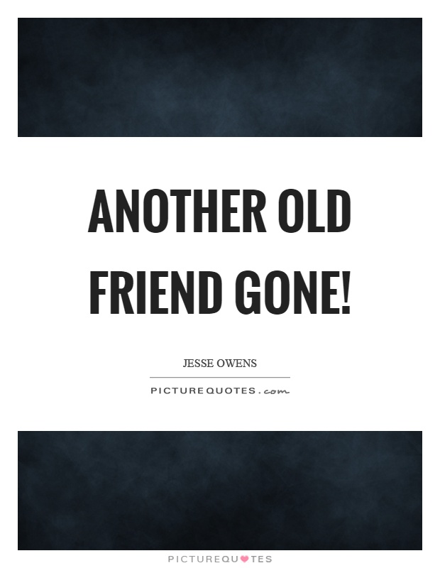 Another old friend gone! Picture Quote #1