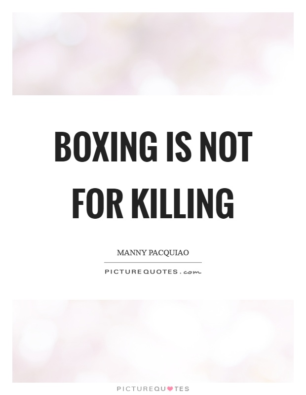 Boxing is not for killing Picture Quote #1