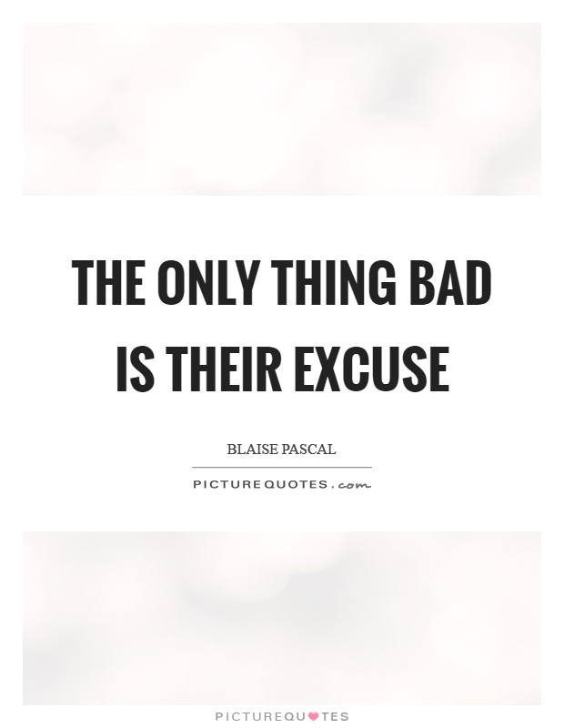 The only thing bad is their excuse Picture Quote #1