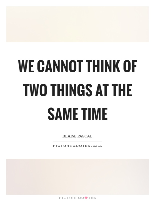 We cannot think of two things at the same time Picture Quote #1