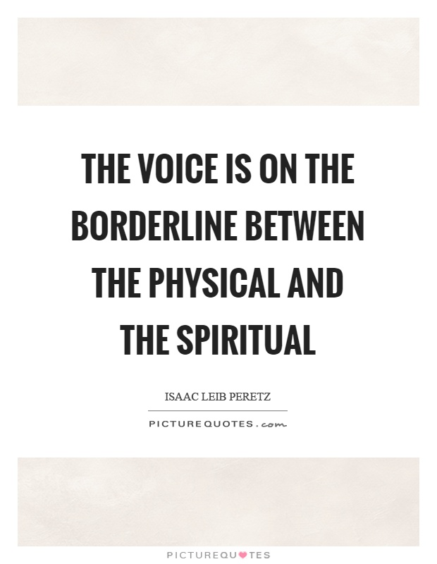 The voice is on the borderline between the physical and the spiritual Picture Quote #1