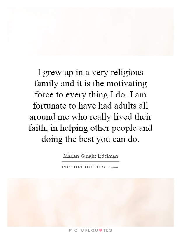I Am Doing The Best I Can Quotes: I Grew Up In A Very Religious Family And It Is The