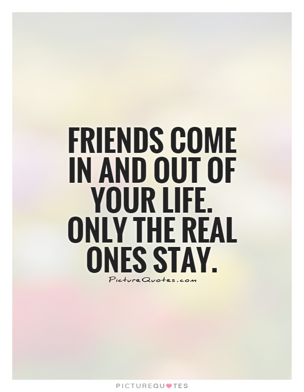 Friends come in and out of your life. Only the real ones stay Picture Quote #1