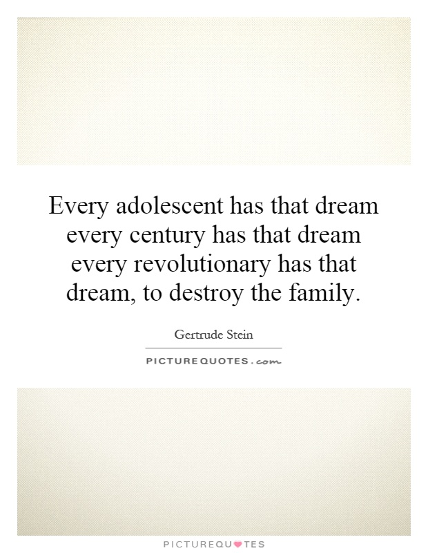 Every adolescent has that dream every century has that dream every revolutionary has that dream, to destroy the family Picture Quote #1