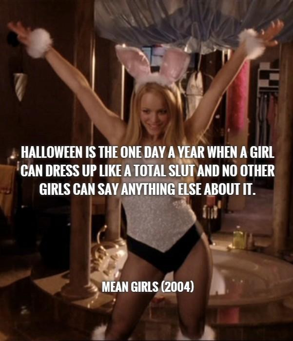 halloween is the one day a year when a girl can dress up like a total - Halloween Quote Mean Girls