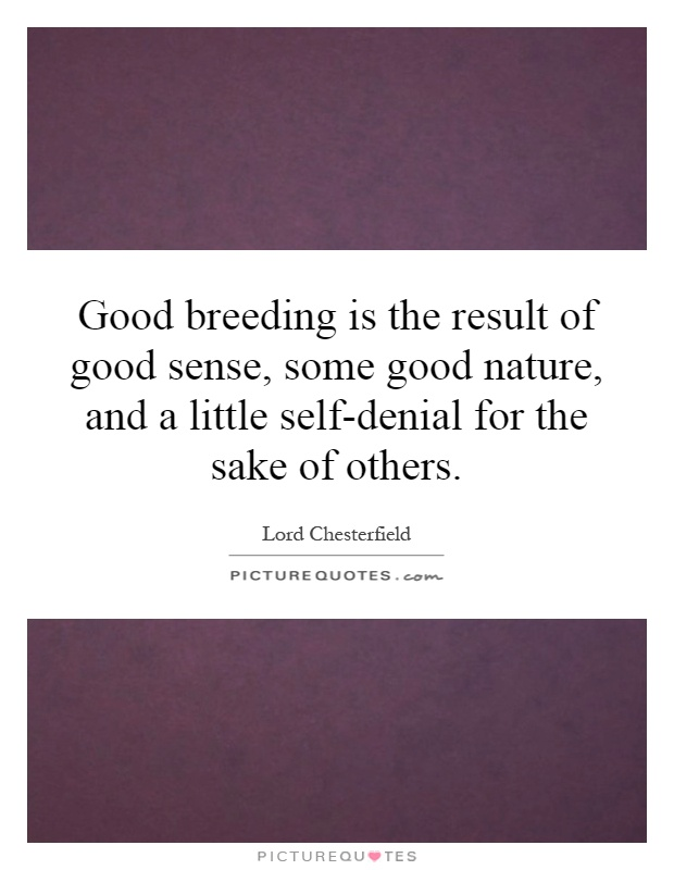 Good breeding is the result of good sense, some good nature, and a little self-denial for the sake of others Picture Quote #1