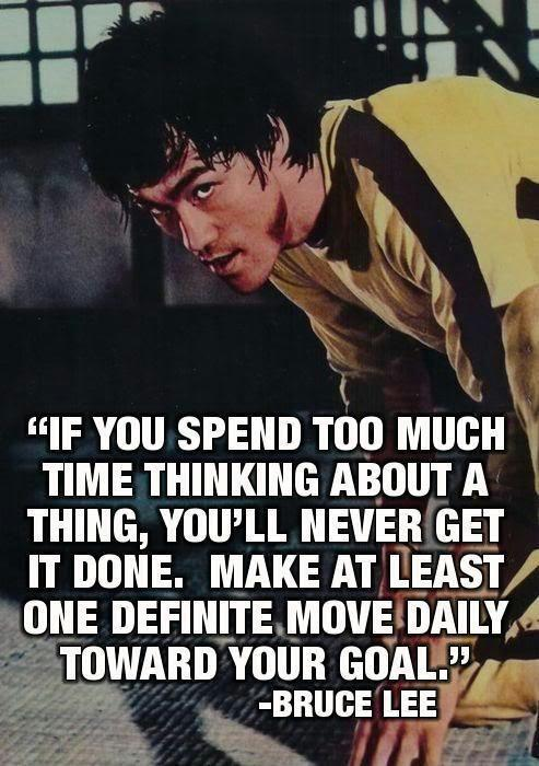 If you spend too much time thinking about a thing, you'll never get it done. Make at least one definite move daily toward your goal Picture Quote #1