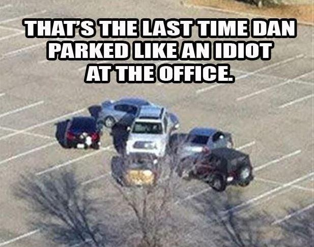 That's the last time Dan parked like an idiot at the office Picture Quote #1