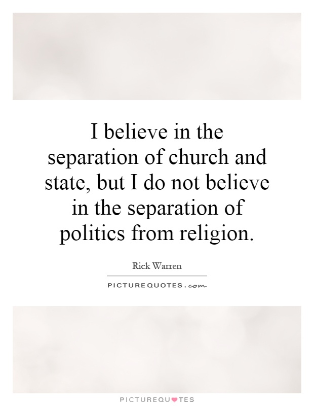 I believe in the separation of church and state, but I do not believe in the separation of politics from religion Picture Quote #1