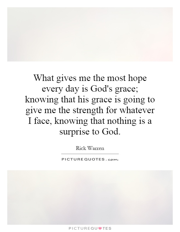 God's Grace Quotes Gorgeous What Gives Me The Most Hope Every Day Is God's Grace Knowing