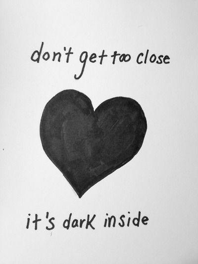 Don't get too close it's dark inside Picture Quote #1