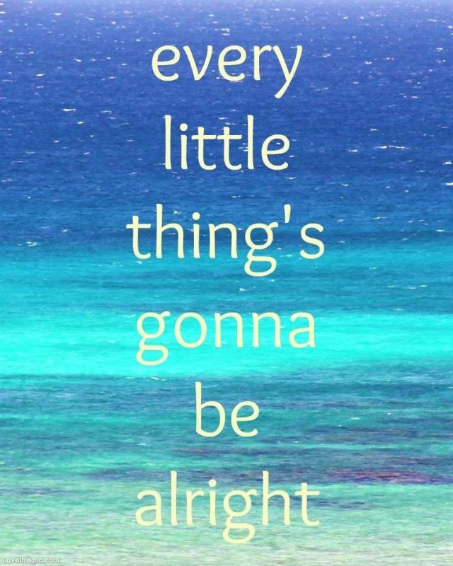 Every little thing's gonna be alright Picture Quote #2