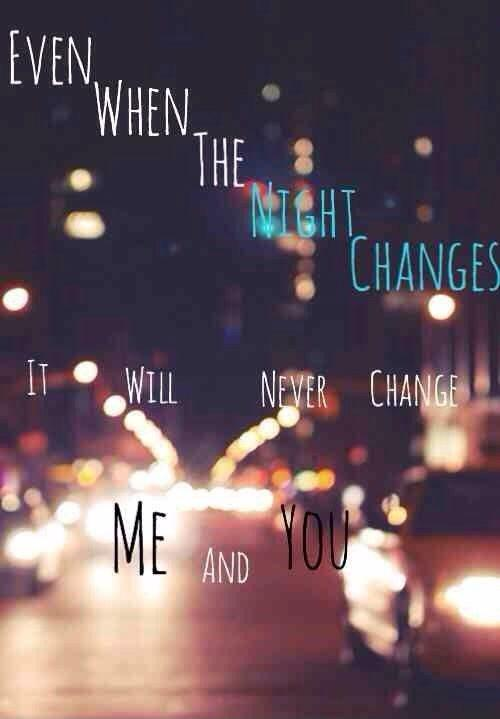 Even when the night changes, it will never change me and you Picture Quote #1