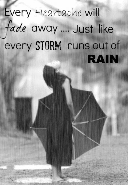 Every heartache will fade away... Just like every storm runs out of rain Picture Quote #1
