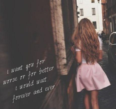 I want you for worse or for better. I would wait forever and ever Picture Quote #1