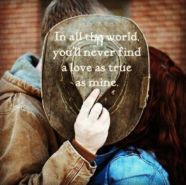 In all the world, you'll never find a love as true as mine Picture Quote #1