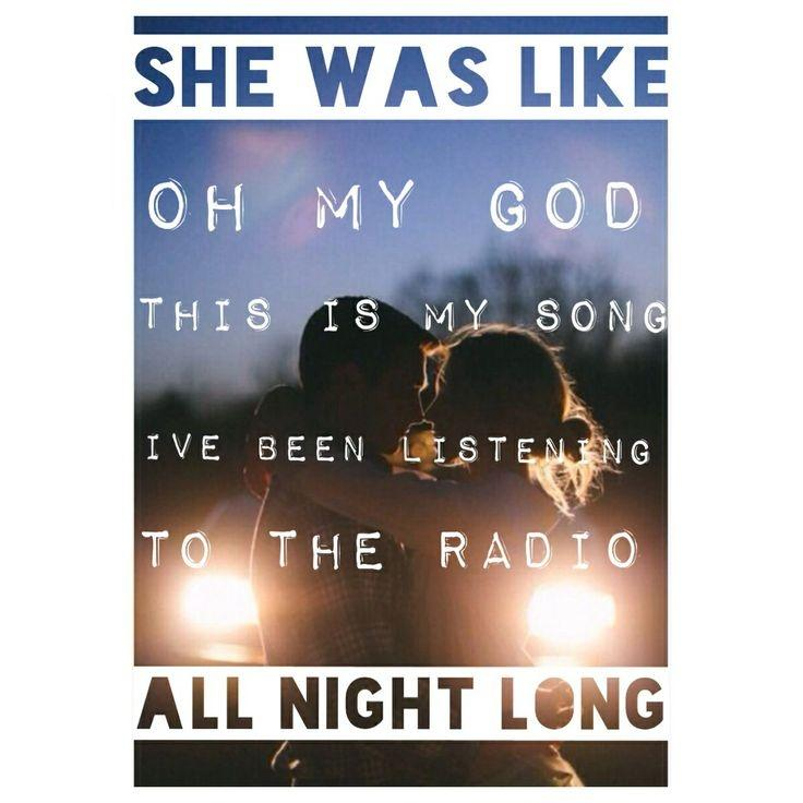 She was like, Oh, my God, this is my song. I've been listening to the radio all night long Picture Quote #1