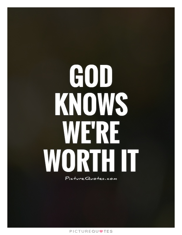 God knows we're worth it Picture Quote #1