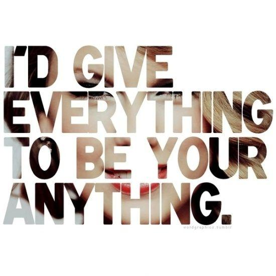 I'd give everything to be your anything Picture Quote #1
