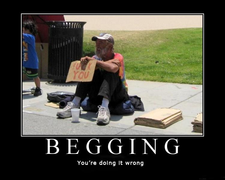 Begging, You're doing it wrong Picture Quote #1
