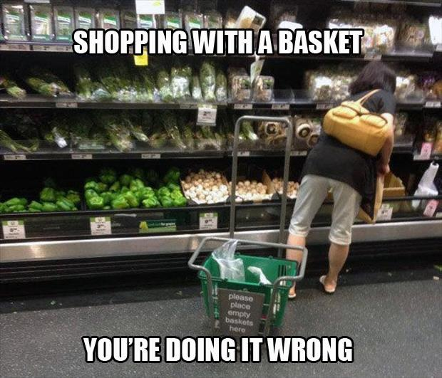 Shopping with a basket. You're doing it wrong Picture Quote #1