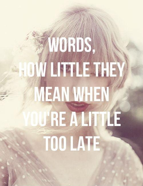 Words, how little they mean when you're a little too late Picture Quote #1
