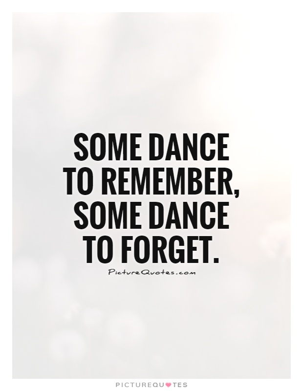 Some dance to remember, some dance to forget Picture Quote #1