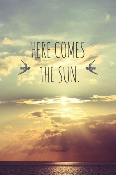 Here comes the sun Picture Quote #1