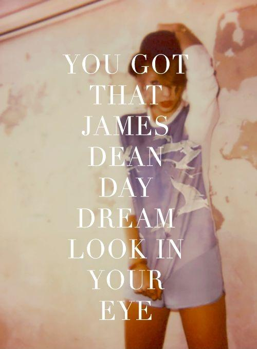 You got that James Dean, day dream, look in your eye Picture Quote #1