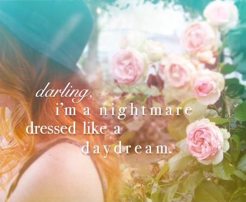Darling, I'm a nightmare dressed like a daydream Picture Quote #1