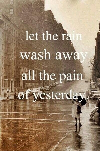 Let the rain wash away all the pain of yesterday Picture Quote #1