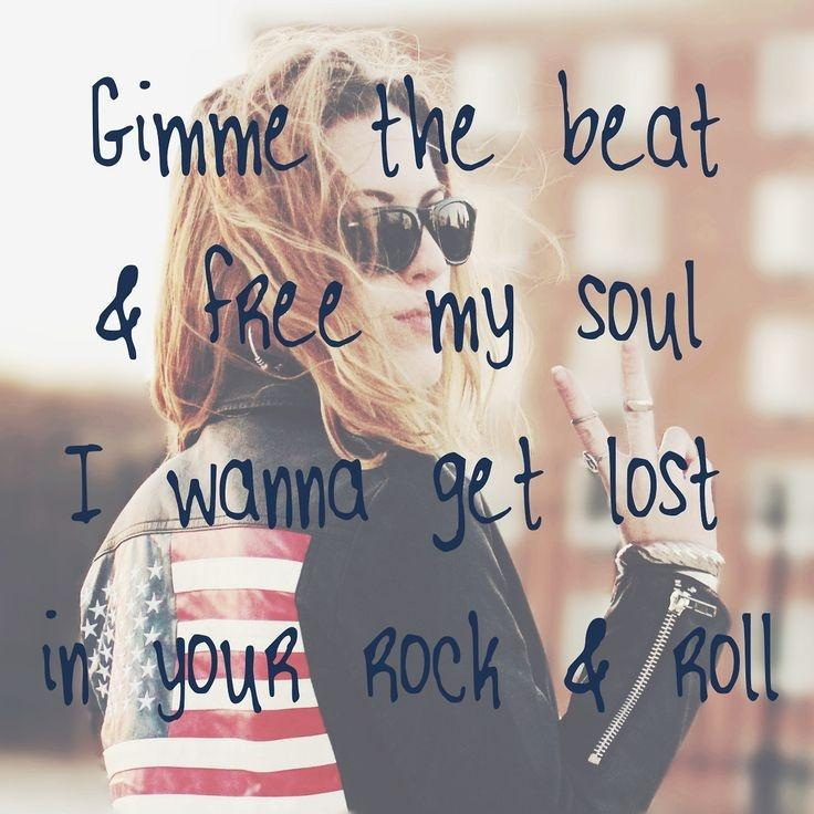 Gimme the beat and free my soul, I wanna get lost in your rock and roll Picture Quote #1