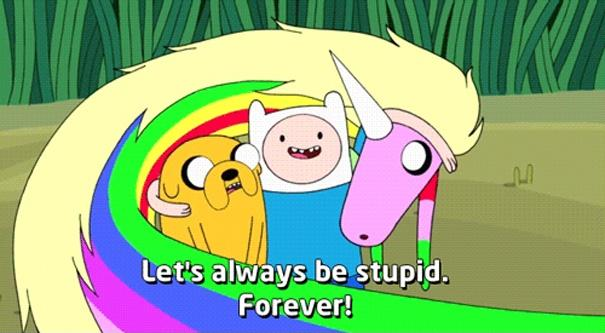 Let's always be stupid. Forever! Picture Quote #1