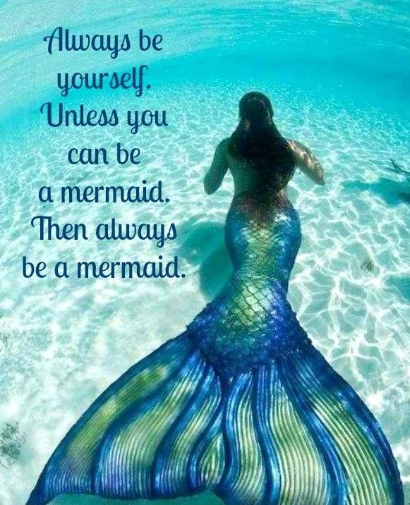 Always be yourself. Unless you can be a mermaid. Then always be a mermaid Picture Quote #1
