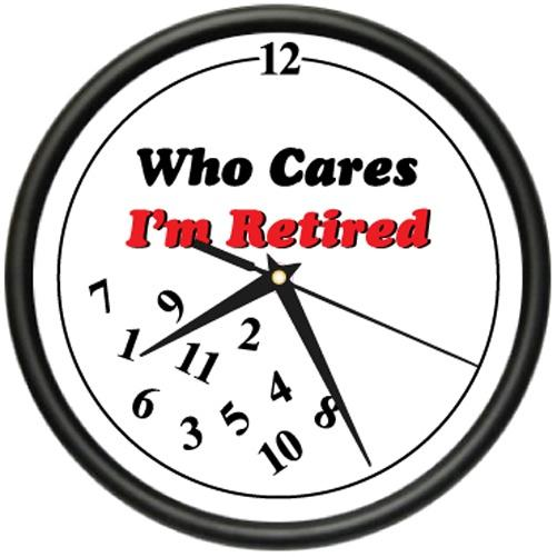 Who cares. I\'m retired | Picture Quotes