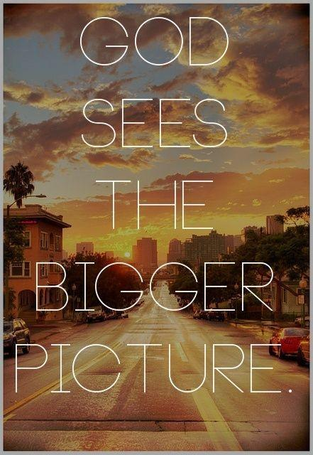 God sees the bigger picture Picture Quote #1