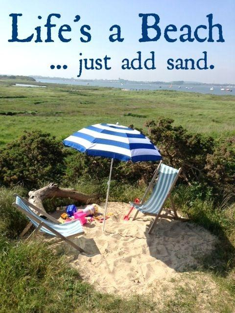 Life's a beach. Just add sand Picture Quote #1