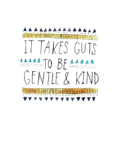 It takes guts to be gentle and kind Picture Quote #1