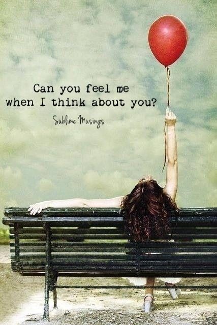 Can you feel me when I think about you? Picture Quote #1