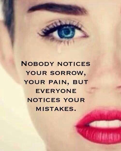 Nobody notices your sorrow, your pain, but everyone notices your mistakes Picture Quote #1