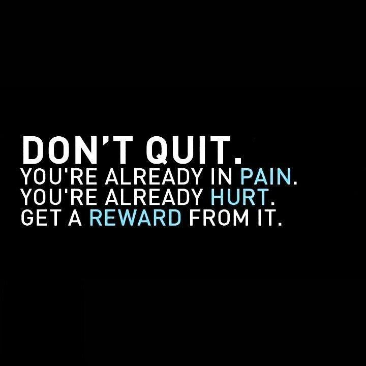 Don't quit. You're already in pain. You're already hurt. Get a reward from it Picture Quote #1