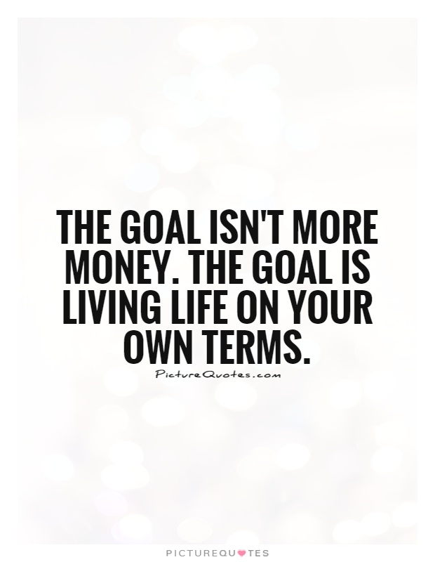 The goal is living life on your own
