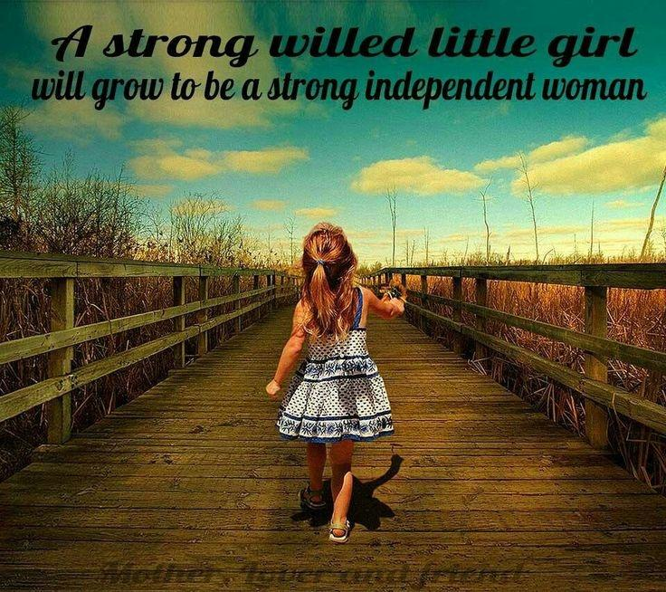A strong willed little girl will grow to be a strong independent woman Picture Quote #1